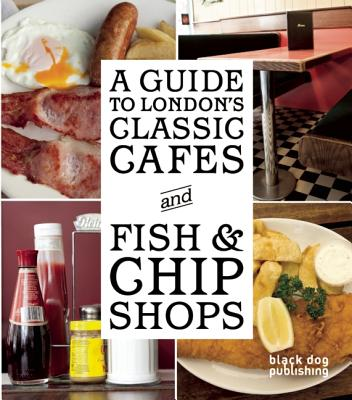 A Guide to London's Classic Cafes and Fish and Chip Shops By Howells, Tom (EDT)